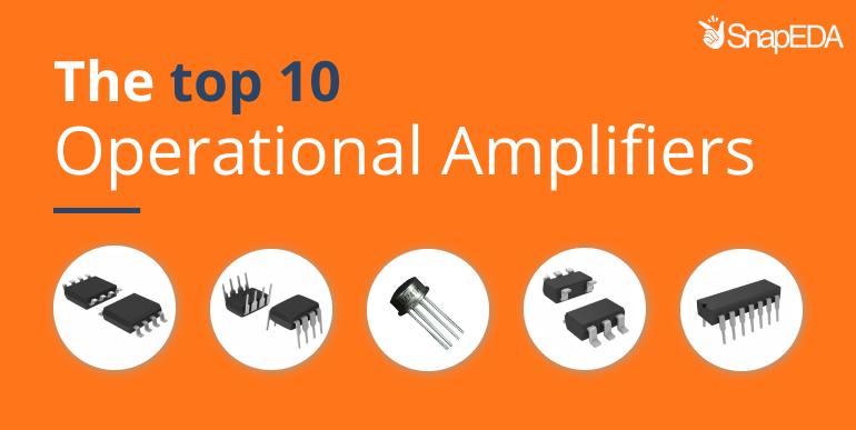 The Top 10 Operational Amplifiers on SnapEDA