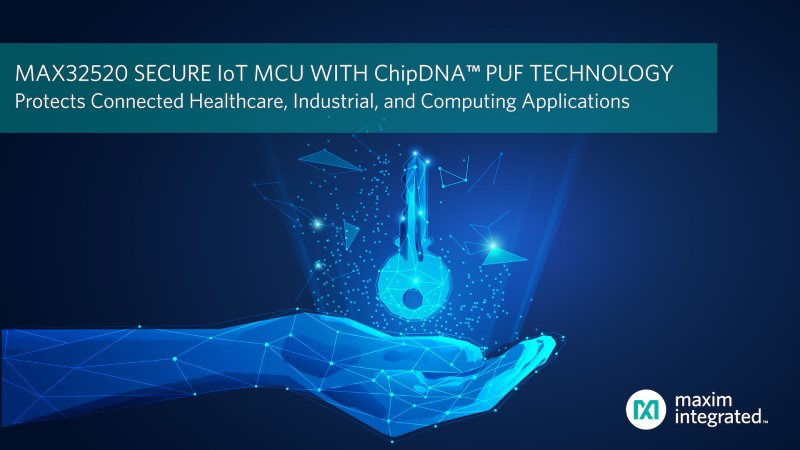 Maxim Integrated Releases Secure IoT Microcontroller with ChipDNA PUF Key Protection Technology