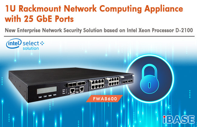 IBASE Unveils 1U Rackmount Network Computing Appliance with 25 GbE Ports