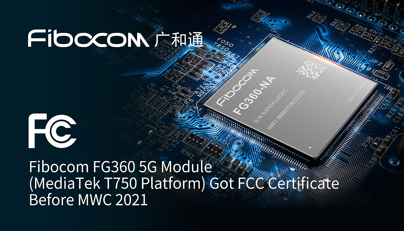 World Leading: Fibocom FG360 5G Module (MediaTek T750 Platform) Got FCC Certificate Before MWC 2021