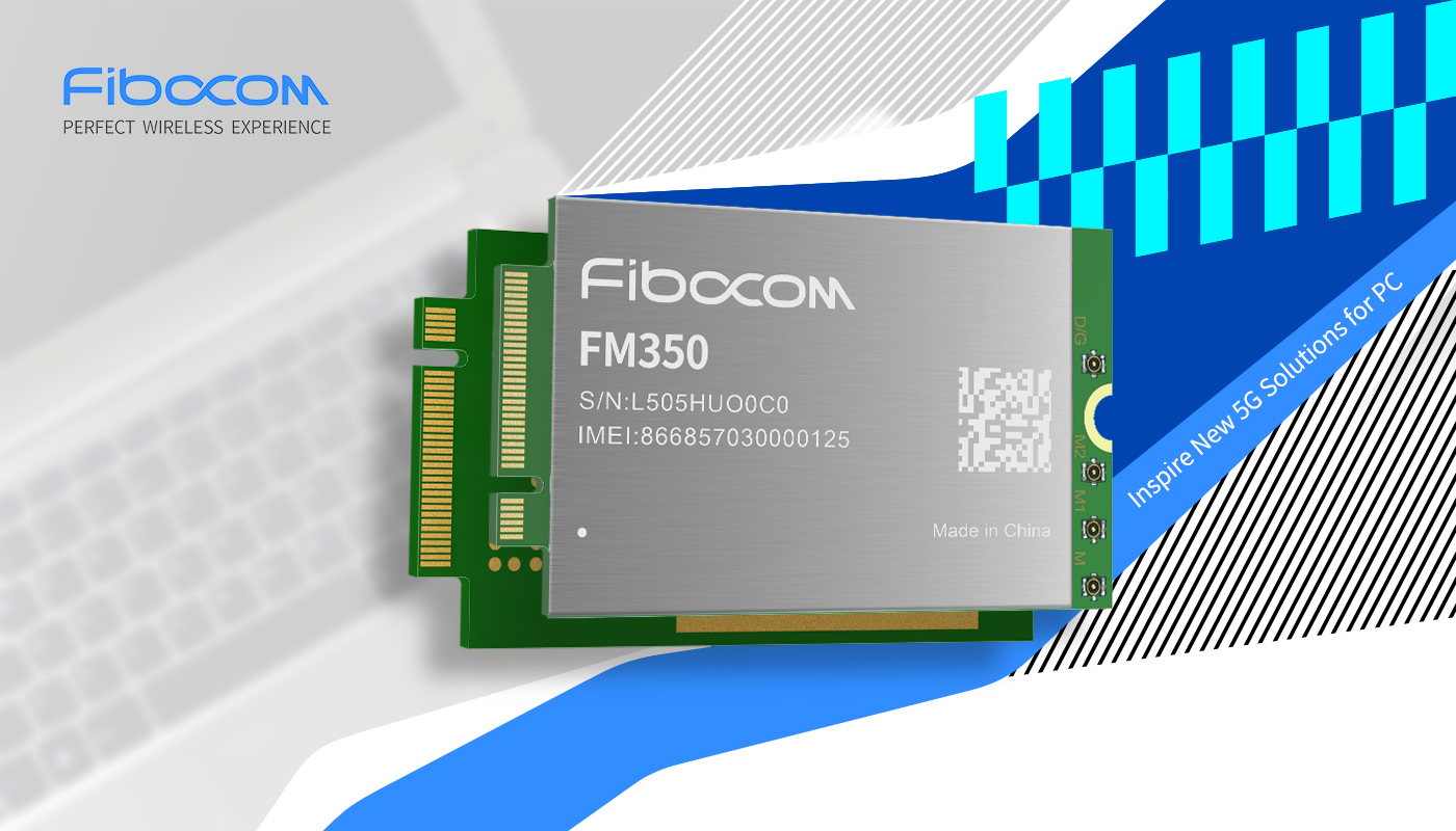 Fibocom Launches New 5G Module FM350 for PC before MWC 2021 with Intel and MediaTek