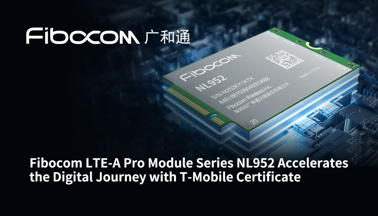 Fibocom LTE-A Pro Module Series NL952 Accelerates the Digital Journey with T-Mobile Certificate